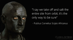 "Art Memes: ""I say we take off and salt the  entire site from orbit, it's the  only way to be sure""  - Publius Cornelius Scipio Africanus  CLASSICAL ART MEMES  facebook.com/classicalartmemes"