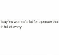 Memes, 🤖, and Person: i say'no worries' a lot for a person that  is full of worry 😕 Follow @thespeckyblonde @thespeckyblonde @thespeckyblonde @thespeckyblonde