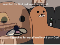 Non Existent Existentialist: I searched for God and found only myself  rched for myself and found only God