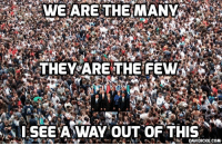 Memes, 🤖, and David Icke: I SEE A WAY OUT OF THIS  DAVIDICKE.COM David Icke: Unite & Come Together - We Are Many - They Are Few! https://www.davidicke.com/article/392584/david-icke-unite-come-together-many-3