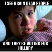 If they only had a brain.. Or morals...: I SEE BRAIN DEAD PEOPLE  AND THEY'RE VOTING FOR  HILLARY If they only had a brain.. Or morals...