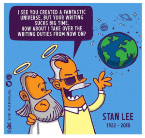 Stan, Stan Lee, and Time: I SEE YOU CREATED A FANTASTIC  UNIVERSE, BUT YOUR WRITING  SUCKS BIG TIME.  HOW ABOUT I TAKE OVER THE  WRITING DUTIES FROM NOW ON?  STAN LEE  1922 2018 Stan The Man..RIP