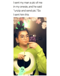 """literally me as a girlfriend: I sent my man a pic of me  in my onesie, and he said  """"unzip and send pic.""""So  I sent him this literally me as a girlfriend"""