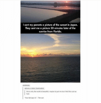 """Beautiful, Ironic, and Parents: I sent my parents a picture of the sunset in Japan.  They sent me a picture 20 minutes later of the  sunrise from Florida.  uninona  tattoos-n-tokes Deactivated  this is why the world is beautiful, maybe its just me but i find this cool as  fuck  """"Your kid says hi·The sun"""
