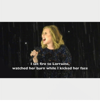 What are you singing Adele? Hands up if you hate Lorraine. 🎶 Follow @9gaggroove - - 9gag misheardlyrics lorraine: I set fire to Lorraine,  watched her burn while I kicked her face What are you singing Adele? Hands up if you hate Lorraine. 🎶 Follow @9gaggroove - - 9gag misheardlyrics lorraine
