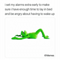 😎: i set my alarms extra early to make  sure i have enough time to lay in bed  and be angry about having to wake up  @Memes 😎