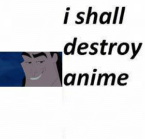 https://t.co/CzaEfqzqzT: i shall  destroy  anime https://t.co/CzaEfqzqzT
