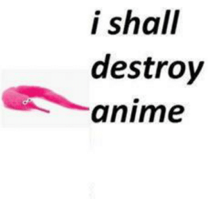 Anime, Destroy, and Https: i shall  destroy  anime https://t.co/tyw6YUe3zu