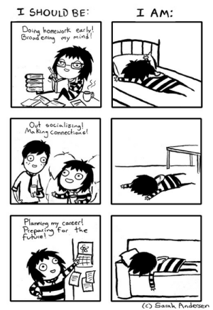 Socializing: I SHOULD BE:  I AM:  Doing homework early!  Broad ening my mind?  Out socializing!  Ma king connections!  Plaming  my career!  Preparing 'for the  future!  (C) Sarah Andersen