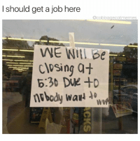 Time, Dank Memes, and Job: I should get a job here  acabbagecatmemes  WE WIL Be  closing a+  WO Cya next time