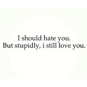 http://iglovequotes.net/: I should hate you.  But stupidly, i still love you. http://iglovequotes.net/