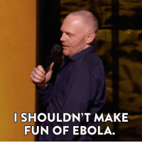 Memes, Ebola, and 🤖: I SHOULDN'T MAKE  FUN OF EBOLA. Stay healthy, everybody. Bill Burr has your Morning Routine.