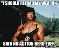 "Action hero logic!: ""I SHOULDRELOADIMYWEAPONDT  SAIDNO ACTION HERO EVER  Meme Center  memecenter come Action hero logic!"