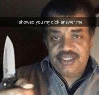 Neil deGrasse Tyson: I showed you my dick answer me