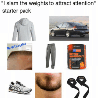"Memes, Snapchat, and Starter Pack: ""I slam the weights to attract attention""  starter pack  gainz  IG: othe  WORKOUT Snapchat: ironic.meme  IG: @thegainz"