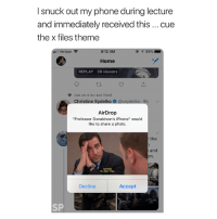 "Iphone, Phone, and The X-Files: I snuck out my phone during lecture  and immediately received this cue  the x files theme  ..1 Verizon令  9:12 AM  99%  Home  ゲ  REPLAY 39 viewers  zoe oe e eo eoz liked  Christine Sydelk  9h  AirDrop  ""Professor Donaldson's iPhone"" would  like to share a photo  the  and  Decline  Accept  SP 😅"
