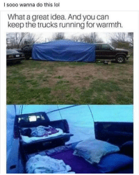 Af, Lol, and Dank Memes: I sooo wanna do this lol  What a great idea. And you can  keep the trucks running for warmth. @nathanielknows is sick af