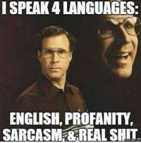 Memes, 🤖, and Klingon: I SPEAK ALANGUAGES.  ENGLISH, PROFANITY,  SARCASMa&REAL SHIT  Cor Also Klingon, but let's not mention that to anyone.