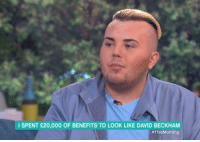 Nailed it. Money well spent..: I SPENT £20,000 OF BENEFITS TO LOOK LIKE DAVID BECKHAM  aThisMorning Nailed it. Money well spent..