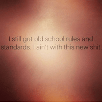 Get the fuck out my face with that new shit. Where's my old school peeps at? 🙋🏼♀️ oldschool soul fuck this new shit lazy ass netflixandchill generation notforme makesmesick lame af imtoooldforthis shit TheBitchyEmpath: I still got old school rules and  standards. I ain't with this new shit Get the fuck out my face with that new shit. Where's my old school peeps at? 🙋🏼♀️ oldschool soul fuck this new shit lazy ass netflixandchill generation notforme makesmesick lame af imtoooldforthis shit TheBitchyEmpath