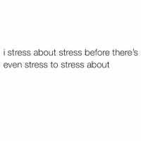 Funny, Only One, and Am I the Only One: i stress about stress before there's  even stress to stress about Am I the only one😅😅