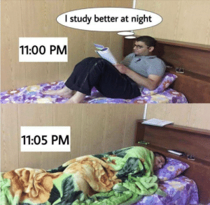 At Night: I study better at night  11:00 PM  11:05 PM