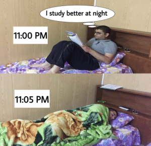 At Night: I study better at night  11:00 PM  ISPA  11:05 PM
