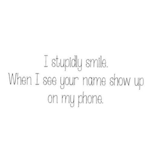 https://iglovequotes.net/: I stupidly smile.  When I see your name show up  on my phone. https://iglovequotes.net/