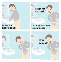 Classic Mr. Sink (By @nathanwpyle): i sure do  mr. sink  u wanna  hear a joke?  OK. what happened  to your pants  you  rascal!  ONATHANWPYLE/ BUZZFEED Classic Mr. Sink (By @nathanwpyle)