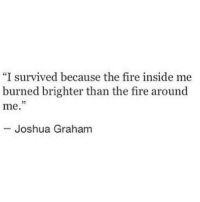 "joshua graham: ""I survived because the fire inside me  burned brighter than the fire around  me.  95  Joshua Graham"