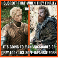 50 Shades of Grey, Grey, and Porn: I SUSPECT THAT WHEN THEY FINALLY  DO IT  IT'S GOING TO MAKE 50 SHADES OF  GREY LOOK LIKE SOFT JAPANESE PORN Briemund https://t.co/Y4zlV6fEPm
