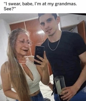"""Dank, Reddit, and Help: """"I swear, babe, l'm at my grandmas.  See?"""" That old person filter can help in a jam From u/judd9mm/reddit"""