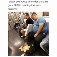 Business, Train, and Dank Memes: I swear everybody who rides the train  got a PHD in minding their own  business Dang 😂🍕🍋🍋