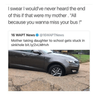 """Real talk tho 😂💯 https://t.co/PPIcapm40D: I swear I would've never heard the end  of this if that were my mother. """"All  because you wanna miss your bus !""""  16 WAPT News@16WAPTNews  Mother taking daughter to school gets stuck in  sinkhole bit.ly/2vLMHvh Real talk tho 😂💯 https://t.co/PPIcapm40D"""