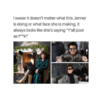 """Comment if u actually broke tho 💸 @teengirlclub @teengirlclub @teengirlclub: I swear it doesn't matter what Kris Jenner  is doing or what face she is making, it  always looks like she's saying """"Y'all poor  as f**k!"""" Comment if u actually broke tho 💸 @teengirlclub @teengirlclub @teengirlclub"""
