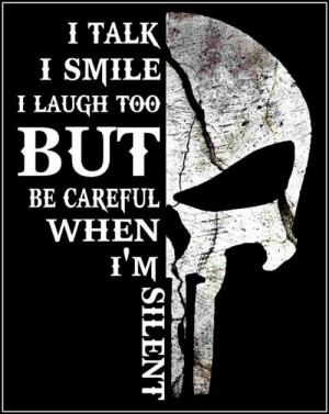 silence is better than B.S.: I TALK  I SMILE  I LAUGH TOO  BUT  BE CAREFUL  WHEN  l'M silence is better than B.S.