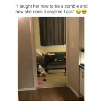 "Ironic, How To, and Zombie: ""I taught her how to be a zombie and  now she does it anytime I ask"" If you tag someone and they don't respond within 5 minutes they have to zombie on command for you in public zombiechallenge @krispyshorts"