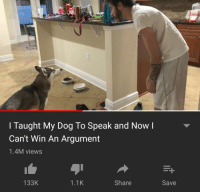 me🐶irl: I Taught My Dog To Speak and Now l  Can't Win An Argument  1.4M views  133K  1.1K  Share  Save me🐶irl