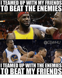 I TEAMED UP WITH MY FRIENDS  TO BEAT THE ENEMIES  @GSWHU  STA  I TEAMED UP WITH THE ENEMIES  TO BEAT MY FRIENDS Oh shit good idea KD🤔🤔🤔🤔💀 - Follow @2nbamemes
