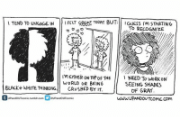 Ether, Life, and Memes: I TEND TO ENGAGE IN  FELT GREAT TUDAY BUT  I GUESS Im STARTING  TO RECOGNIZE  m ETHER ON TOP OF THE NEED To WORK ON  WORLD OR BEING  SEEING SHADES  BLACK WHITE THINKING  CRUSHED BY IT.  OF GRAY  UPandOUTcomic.tumblr.com  SeupandouToomic  WWW UPANDOUTCOMIC.Com August 16th, 2016. Taking note of a general unhealthy pattern in my life, breaking that pattern is something I still struggle with. Please no 50 shades of grey jokes. If you enjoy my work and would like to help support my transition, maybe check out my Patreon? The link is in my bio. :)
