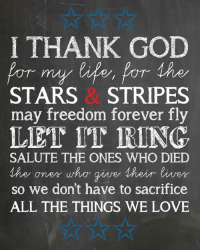 Memes, All the Things, and 🤖: I THANK GOD  POT my for Ahe  STARS STRIPES  may freedom forever fly  LET IT RING.  SALUTE THE ONES WHO DIED  MAe an err who give 1 heir liver  so we don't have to sacrifice  ALL THE THINGS WE LOVE I thank God for ......