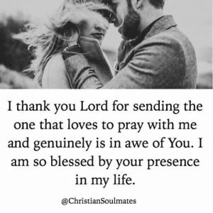 in awe: I thank vou Lord for sending the  one that loves to pray with me  and genuinely is in awe of You. I  am so blessed by vour presence  in my life  @ChristianSoulmates