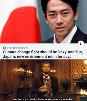 It really do be like that: i  The Independent  Climate change fight should be 'sexy' and 'fun',  Japan's new environment minister says It really do be like that