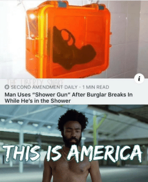 """Liberty: i  THE LIBERTY SNA  SECOND AMENDMENT DAILY 1 MIN READ  Man Uses """"Shower Gun"""" After Burglar Breaks In  While He's in the Shower  THISIS AMERICA"""