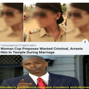 Next fucking level.: i  THEGUWAHATITIMES.INFO  Woman Cop Proposes Wanted Criminal, Arrests  Him In Temple During Marriage  Modern problems require modern solutions Next fucking level.