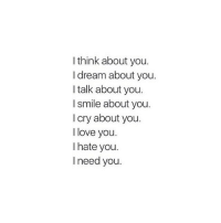 Memes, I Love You, and 🤖: I think about you  I dream about you.  I talk about you.  I smile about you.  I cry about you  I love you.  I hate you.  I need you. I love you