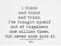 Target, Tumblr, and Blog: I think  and think  and think,  I've thought myself  out of happiness  one million times,  but never once into it.  -escueladelavida 2 escueladelavida92:@escueladelavida92