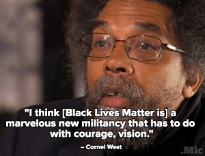 "Al Sharpton, Black Lives Matter, and Love: ""I think [Black Lives Matter is]a  marvelous new militancy that has to do  with courage, vision.""  - Cornel West  09  ·Mic micdotcom:  On 60 Minutes this week, Cornel West gave a ringing endorsement of Black Lives Matter.  ""I'm old-school, and I want the new school to know that some of us old folk love y'all to death."" His opinion is seemingly quite different from Al Sharpton's.   I love him soooo much ever since high school when he was like the first famous progressive to call out Obama for not being progressive ughhhhh 3 3 3 he is not bound by anything a true free thinker"