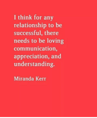 Memes, Understanding, and 🤖: I think for any  relationship to be  successful, there  needs to be loving  communication  appreciation, and  understanding.  Miranda Kerr Via:@igrelationshiprules