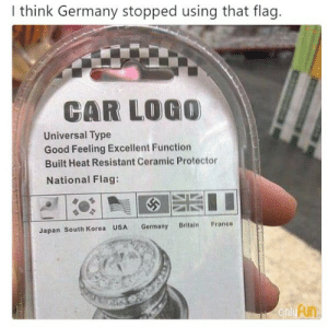good feeling: I think Germany stopped using that flag.  CAR LOGO  Universal Type  Good Feeling Excellent Function  Built Heat Resistant Ceramic Protector  National Flag:  France  Britain  Germany  Japan South Korea USA  only Fun